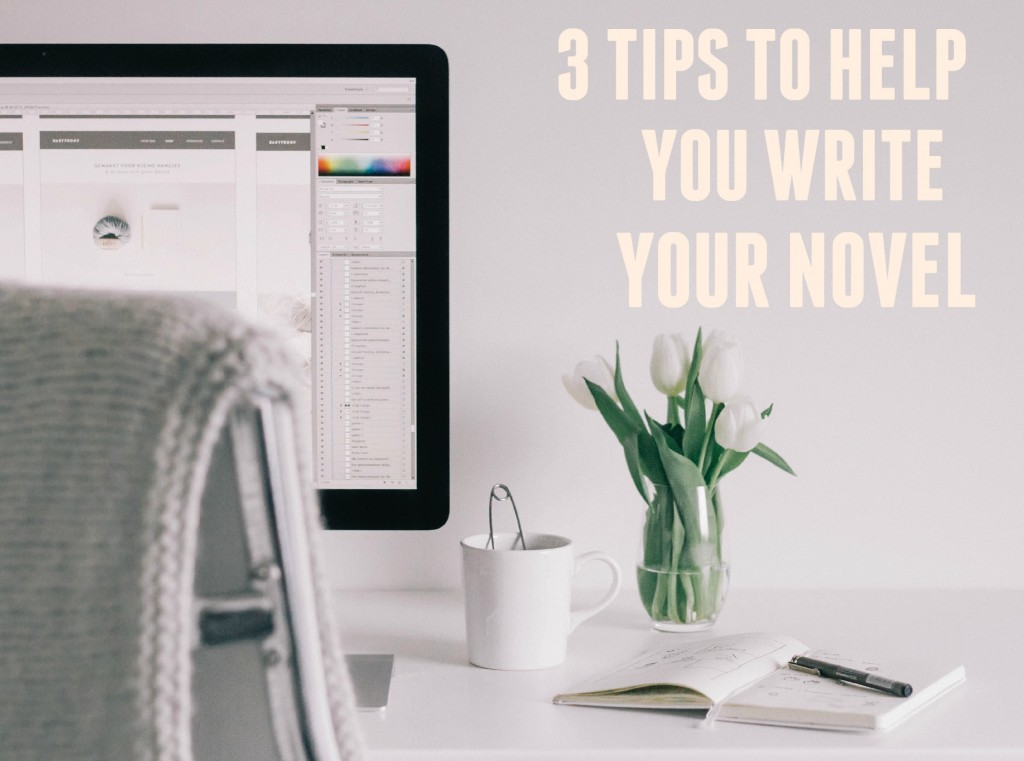 3 Tips To Help You Write Your Novel