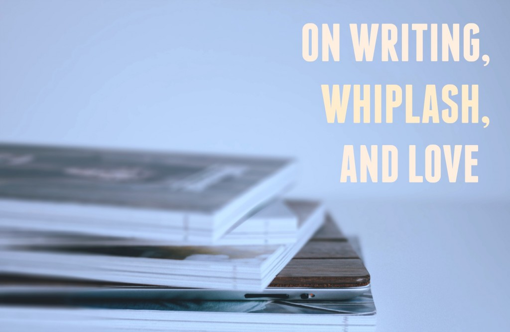 Writing Whiplash and Love