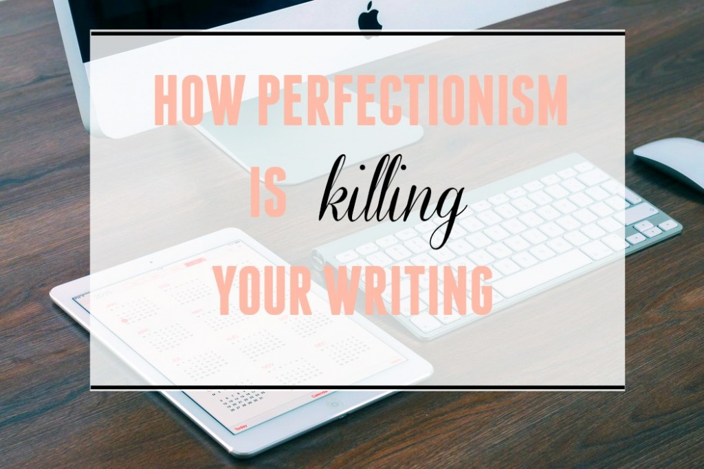 How-Perfectionism-Is-Killing-Your-Writing